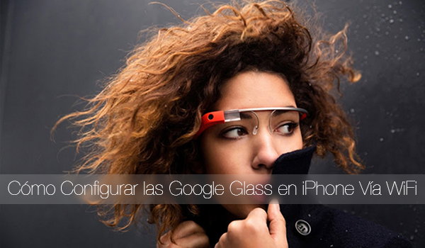 Configurar-Google-Glass-iPhone-WiFi-Video