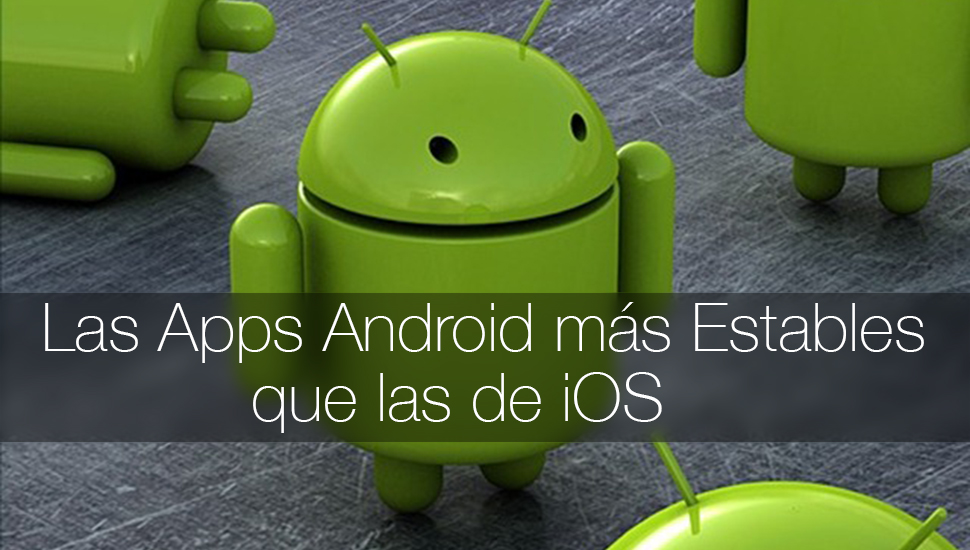 Apps Android Mas Estables iOS