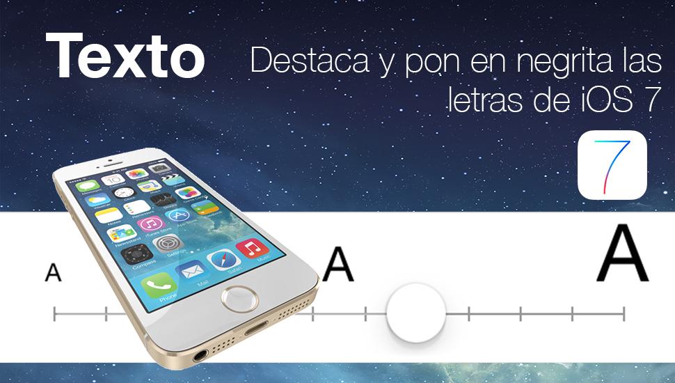 Cómo cambiar el tamaño de la letra en iOS 7 y ponerla en negrita