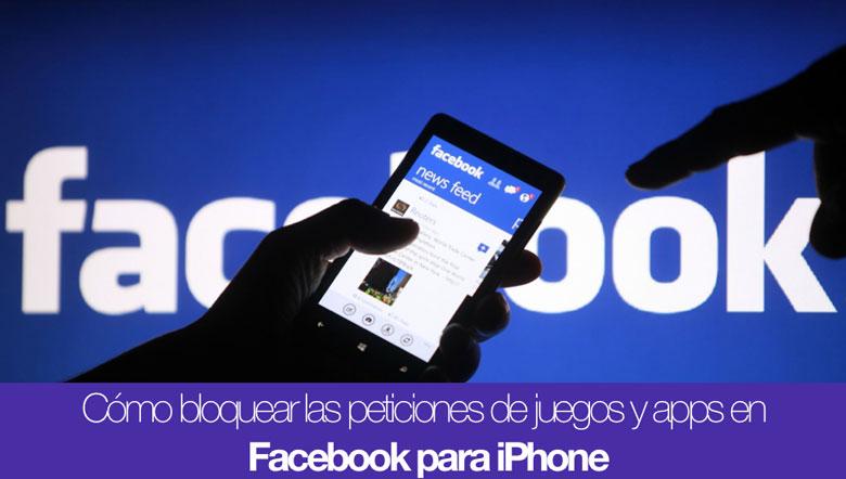 bloquear-peticiones-juegos-apps-facebook-iphone