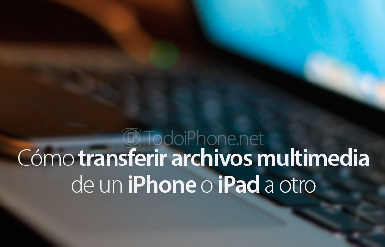 como-transferir-librerias-multimedia-iphone-ipad-otro