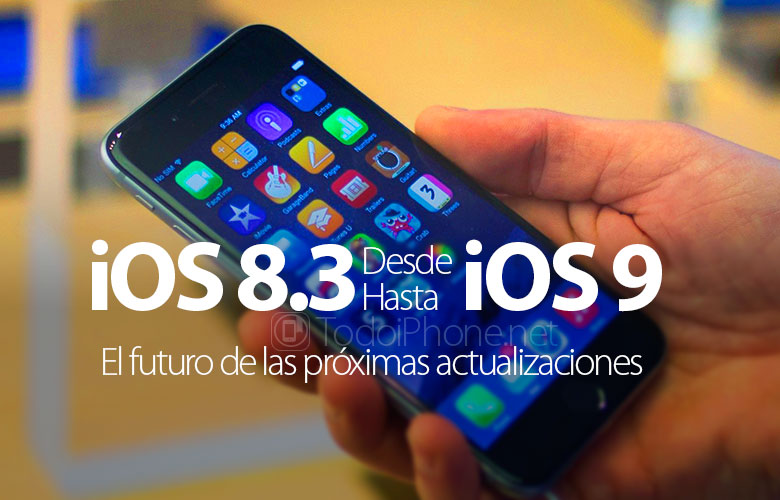 ios-8-3-ios-8-4-ios-9-futuro-proximas-actualizaciones