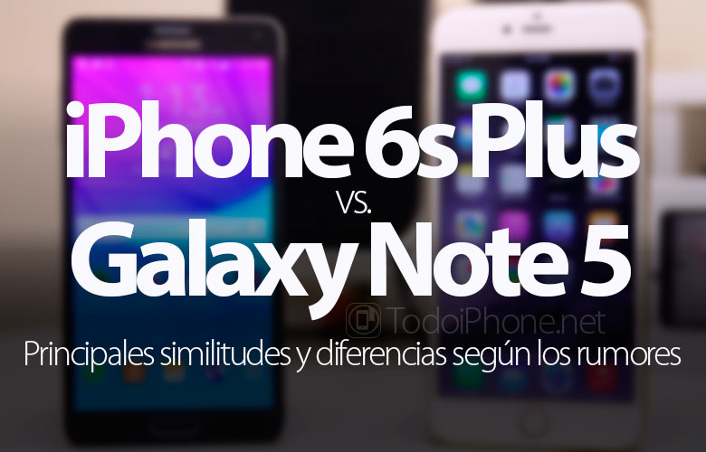 iphone-6s-plus-galaxy-note-5-principales-diferencias-segun-rumores