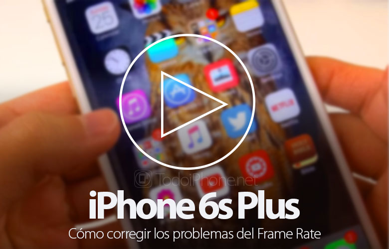 como-corregir-frame-rate-iphone-6s-plus