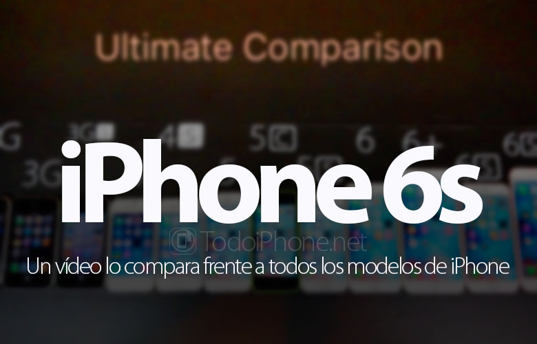 video-comparativo-iphone-6s-vs-todos-iphone